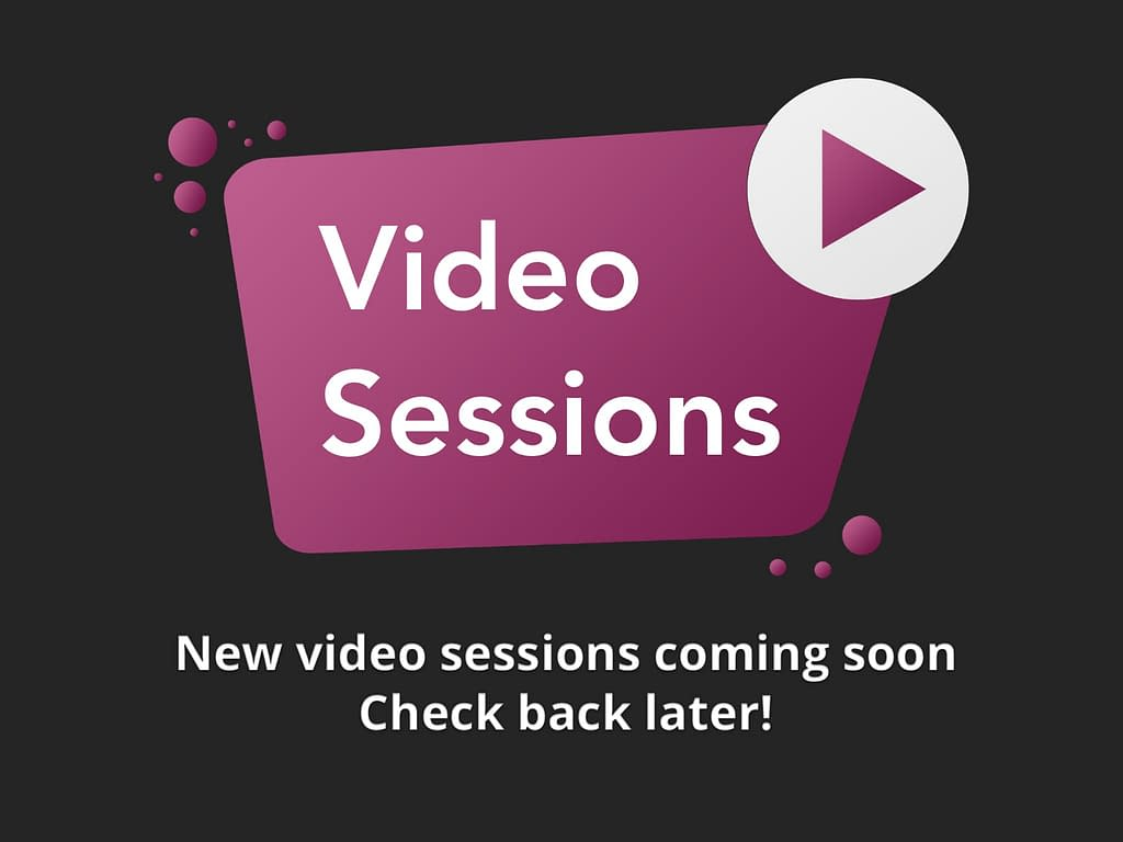 Video Sessions Coming Soon